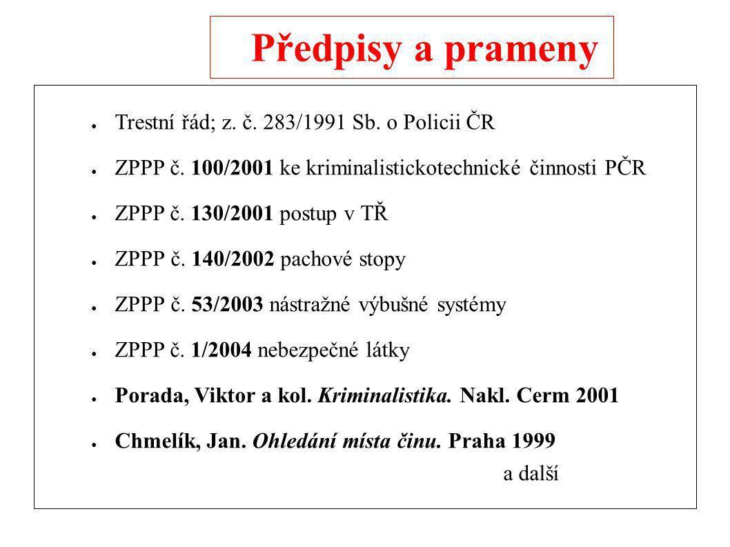 Předpisy a prameny Trestní řád; z. č. 283/1991 Sb. o Policii ČR