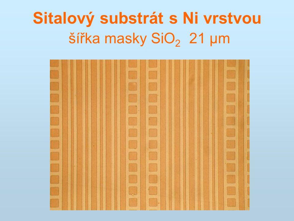 Sitalový substrát s Ni vrstvou šířka masky SiO2 21 μm