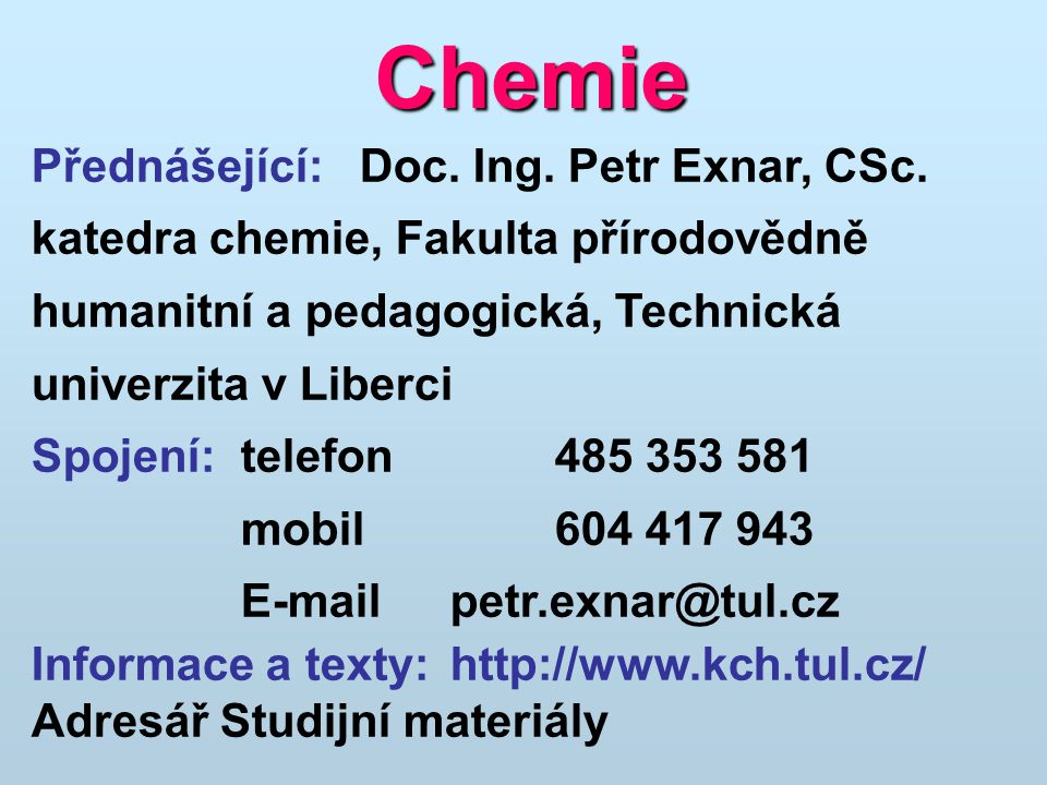 Chemie Přednášející: Doc. Ing. Petr Exnar, CSc.