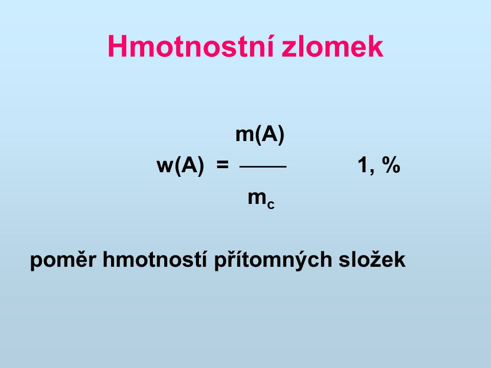 Hmotnostní zlomek m(A) w(A) =  1, % mc