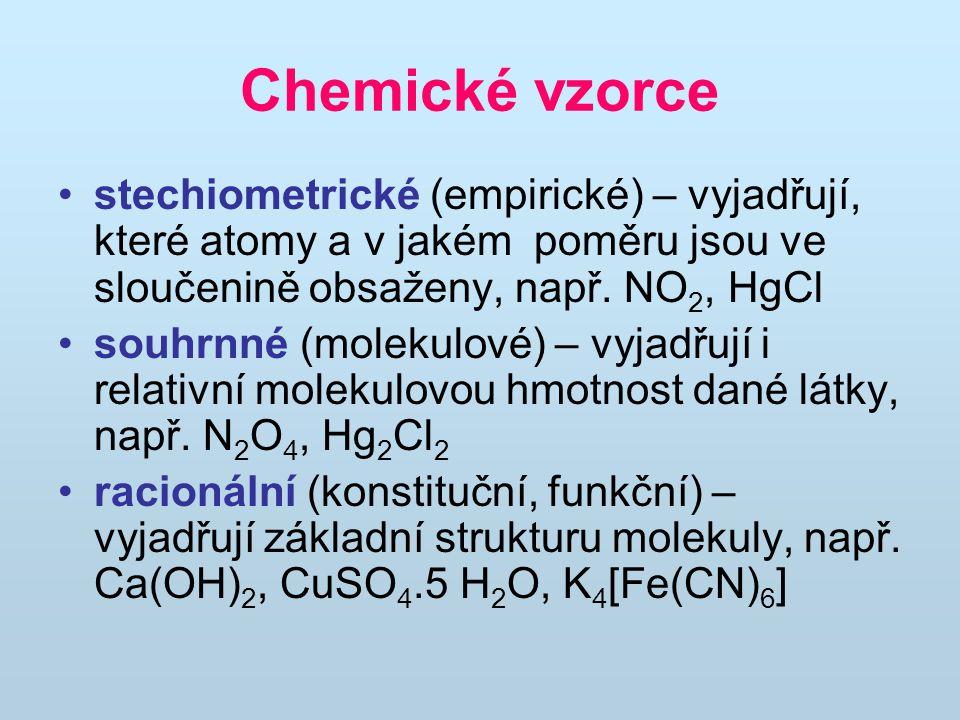 Chemické vzorce stechiometrické (empirické) – vyjadřují, které atomy a v jakém poměru jsou ve sloučenině obsaženy, např. NO2, HgCl.