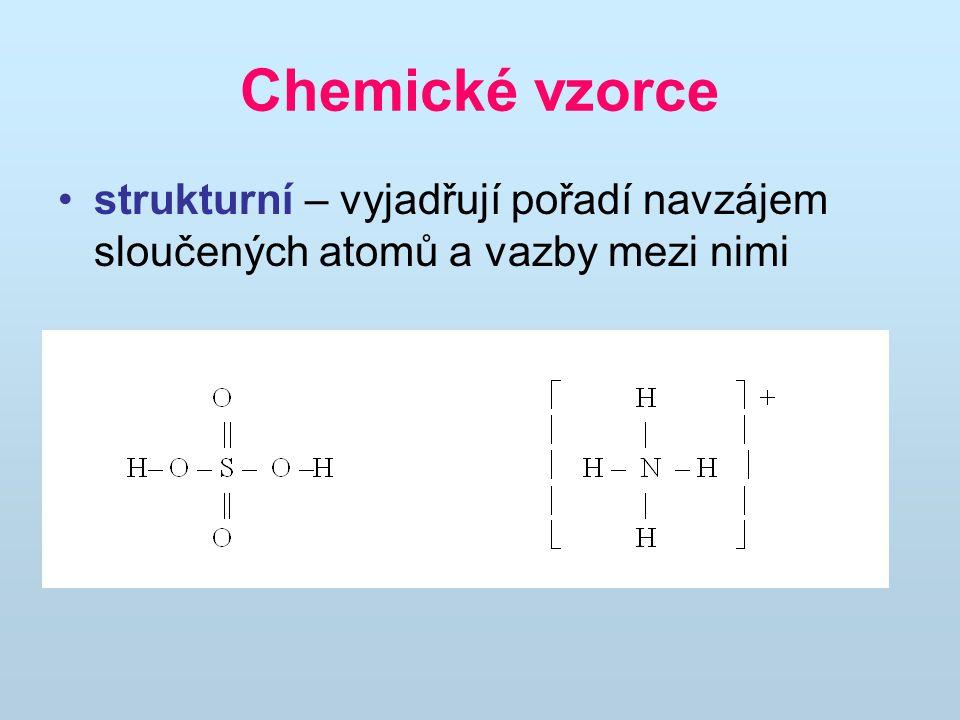 Chemické vzorce strukturní – vyjadřují pořadí navzájem sloučených atomů a vazby mezi nimi