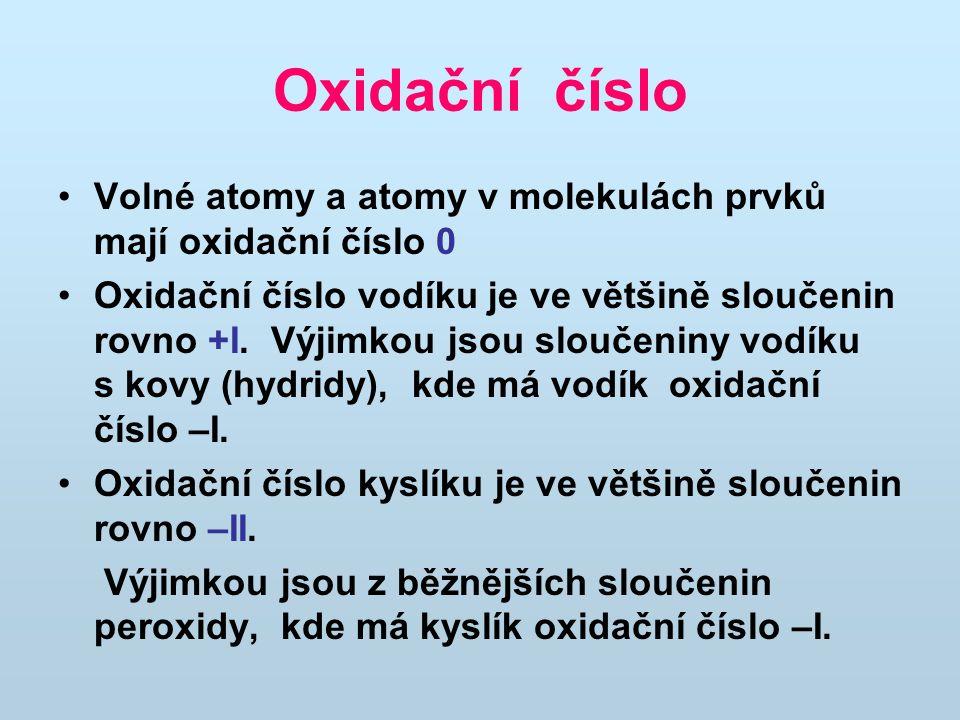 Oxidační číslo Volné atomy a atomy v molekulách prvků mají oxidační číslo 0.