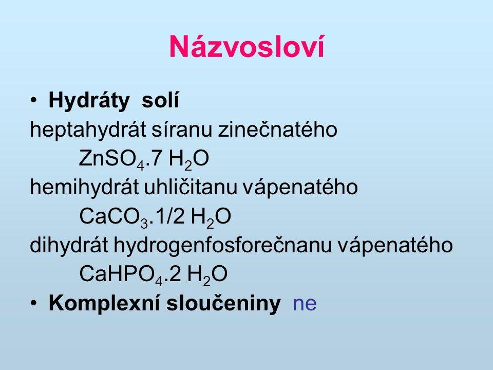 Názvosloví Hydráty solí heptahydrát síranu zinečnatého ZnSO4.7 H2O