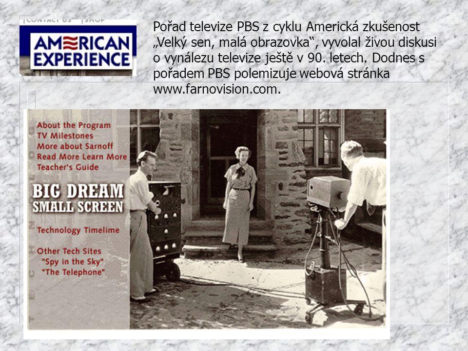 """Pořad televize PBS z cyklu Americká zkušenost """"Velký sen, malá obrazovka , vyvolal živou diskusi o vynálezu televize ještě v 90."""