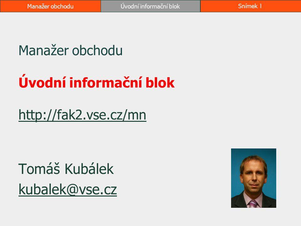 Manažer obchodu Úvodní informační blok http://fak2.vse.cz/mn
