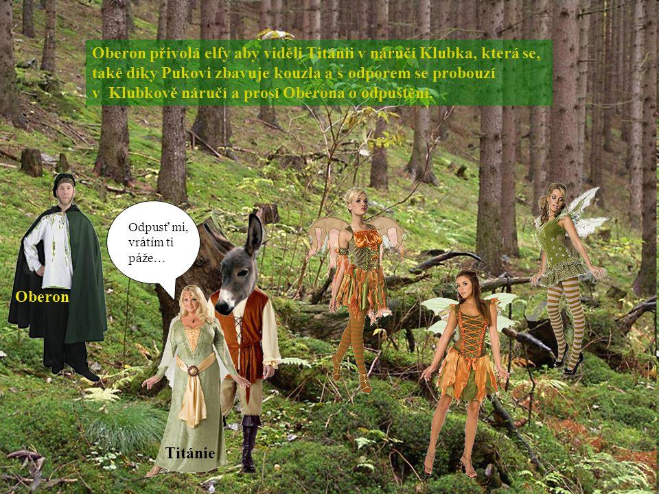Oberon přivolá elfy aby viděli Titánii v náručí Klubka, která se, také díky Pukovi zbavuje kouzla a s odporem se probouzí v Klubkově náručí a prosí Oberona o odpuštění.