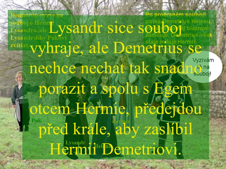 Demetrius vyzve na souboj o Hermii Lysandra, ale Lysandr díky Pukovi zvítězí.