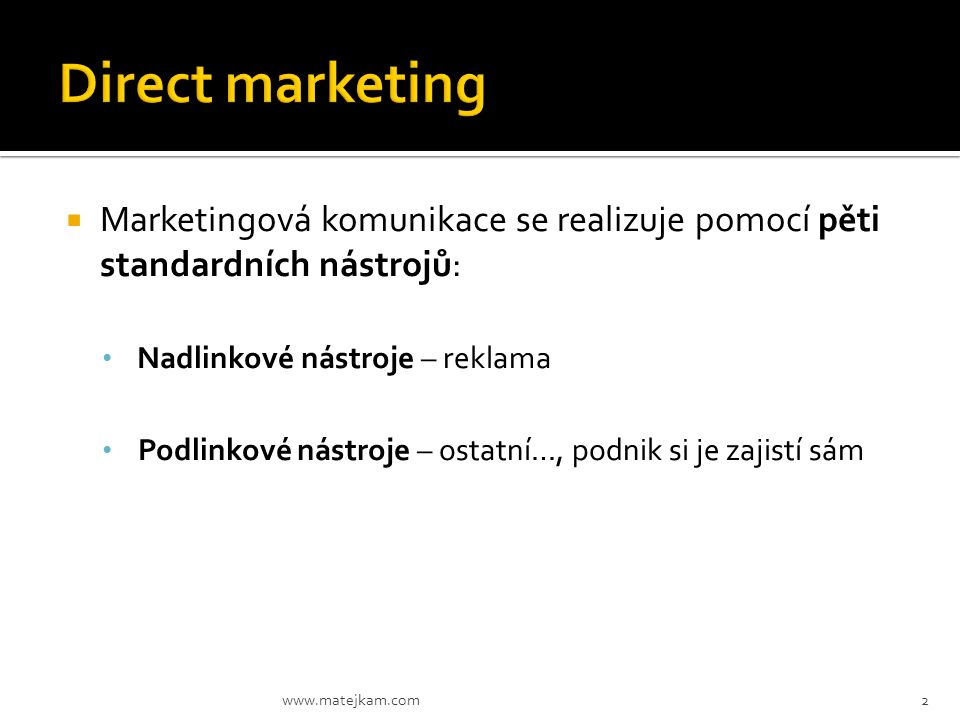 Direct marketing Marketingová komunikace se realizuje pomocí pěti standardních nástrojů: Nadlinkové nástroje – reklama.
