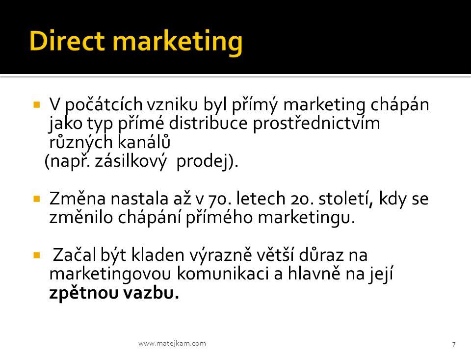 Direct marketing V počátcích vzniku byl přímý marketing chápán jako typ přímé distribuce prostřednictvím různých kanálů.