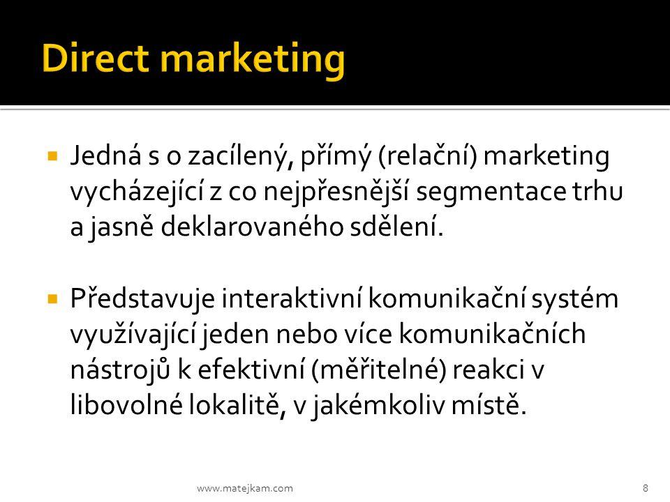 Direct marketing Jedná s o zacílený, přímý (relační) marketing vycházející z co nejpřesnější segmentace trhu a jasně deklarovaného sdělení.