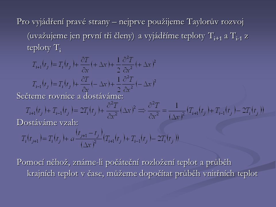 Pro vyjádření pravé strany – nejprve použijeme Taylorův rozvoj (uvažujeme jen první tři členy) a vyjádříme teploty Ti+1 a Ti-1 z teploty Ti