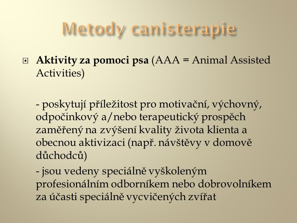 Metody canisterapie Aktivity za pomoci psa (AAA = Animal Assisted Activities)