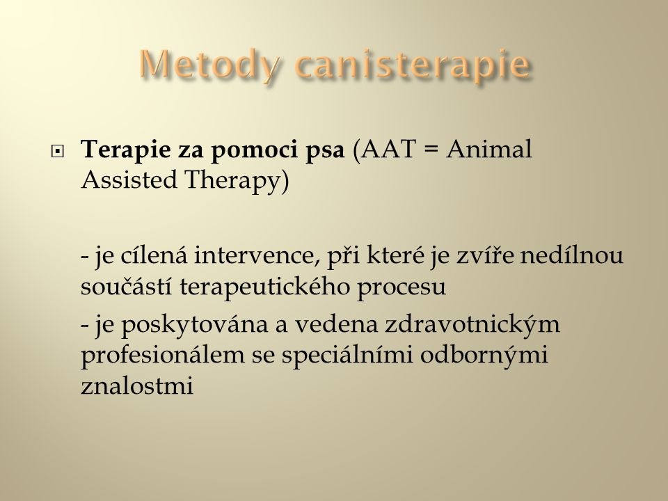 Metody canisterapie Terapie za pomoci psa (AAT = Animal Assisted Therapy)