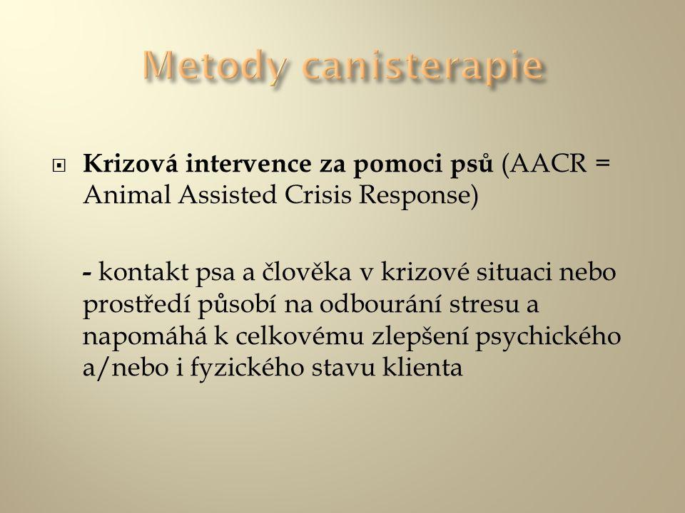 Metody canisterapie Krizová intervence za pomoci psů (AACR = Animal Assisted Crisis Response)