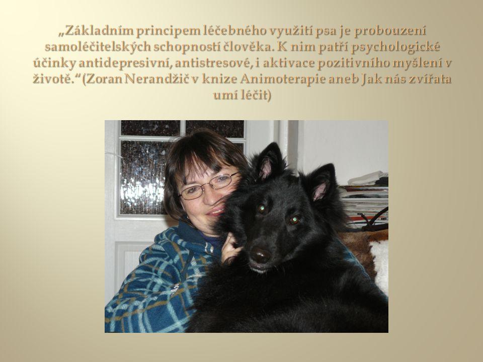 """""""Základním principem léčebného využití psa je probouzení samoléčitelských schopností člověka. K nim patří psychologické účinky antidepresivní, antistresové, i aktivace pozitivního myšlení v životě. (Zoran Nerandžič v knize Animoterapie aneb Jak nás zvířata umí léčit)"""