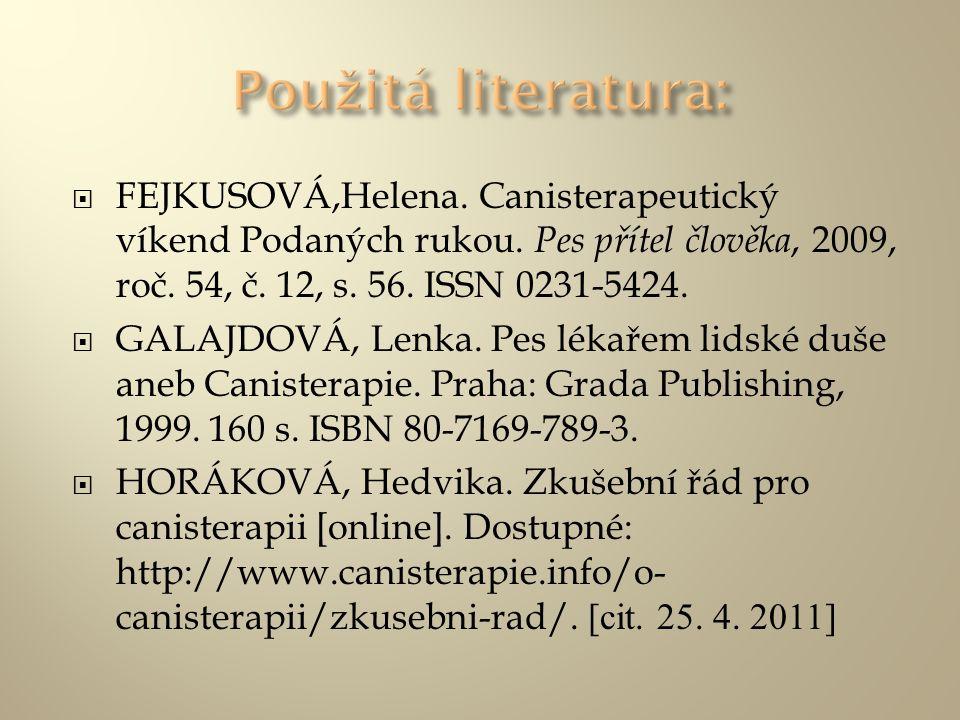 Použitá literatura: FEJKUSOVÁ,Helena. Canisterapeutický víkend Podaných rukou. Pes přítel člověka, 2009, roč. 54, č. 12, s. 56. ISSN 0231-5424.