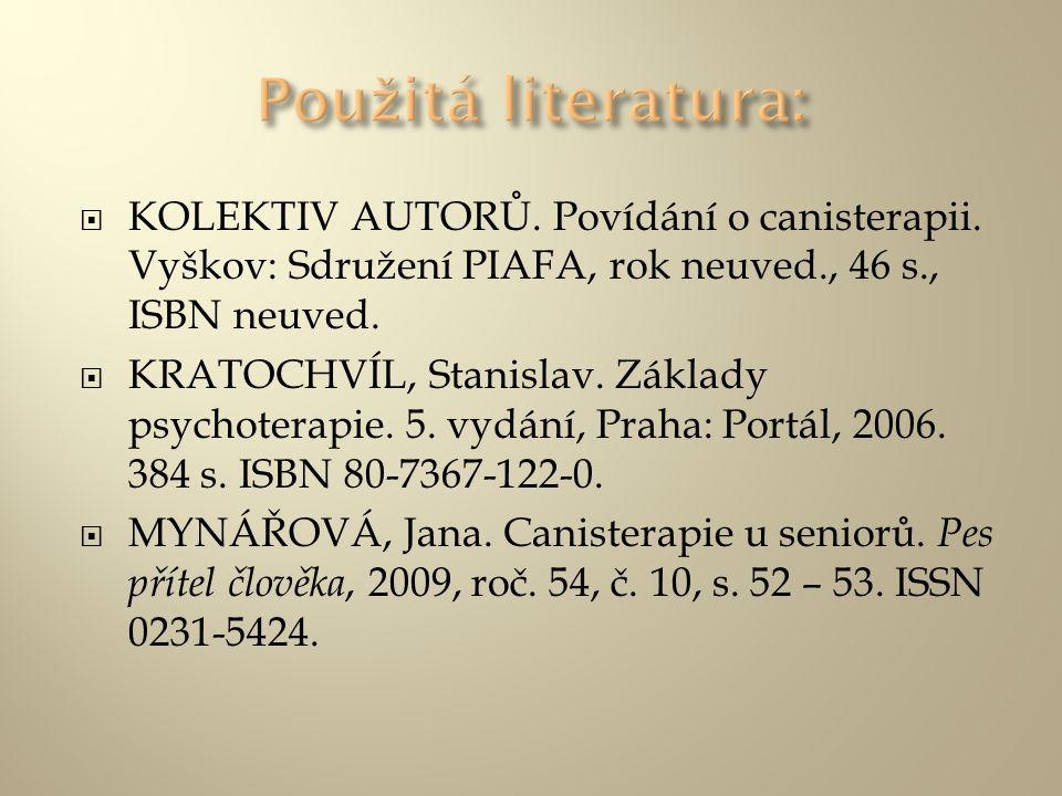 Použitá literatura: KOLEKTIV AUTORŮ. Povídání o canisterapii. Vyškov: Sdružení PIAFA, rok neuved., 46 s., ISBN neuved.