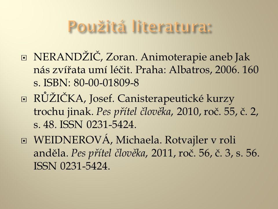 Použitá literatura: NERANDŽIČ, Zoran. Animoterapie aneb Jak nás zvířata umí léčit. Praha: Albatros, 2006. 160 s. ISBN: 80-00-01809-8.