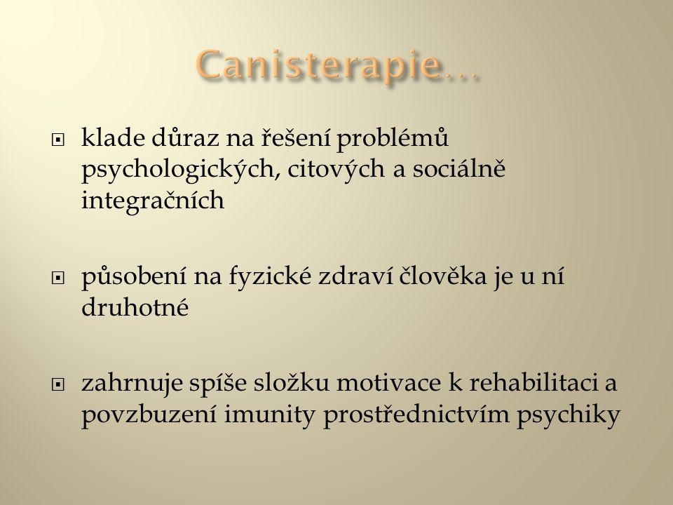 Canisterapie… klade důraz na řešení problémů psychologických, citových a sociálně integračních. působení na fyzické zdraví člověka je u ní druhotné.