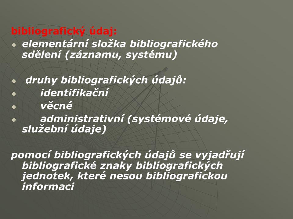 bibliografický údaj: elementární složka bibliografického sdělení (záznamu, systému) druhy bibliografických údajů: