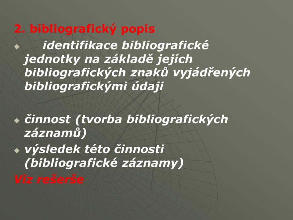 2. bibliografický popis identifikace bibliografické jednotky na základě jejích bibliografických znaků vyjádřených bibliografickými údaji.
