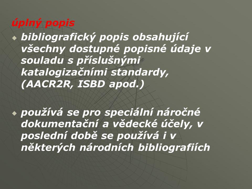 úplný popis bibliografický popis obsahující všechny dostupné popisné údaje v souladu s příslušnými katalogizačními standardy, (AACR2R, ISBD apod.)