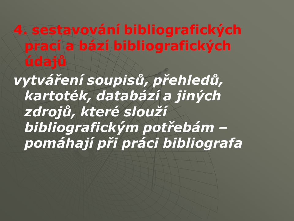 4. sestavování bibliografických prací a bází bibliografických údajů