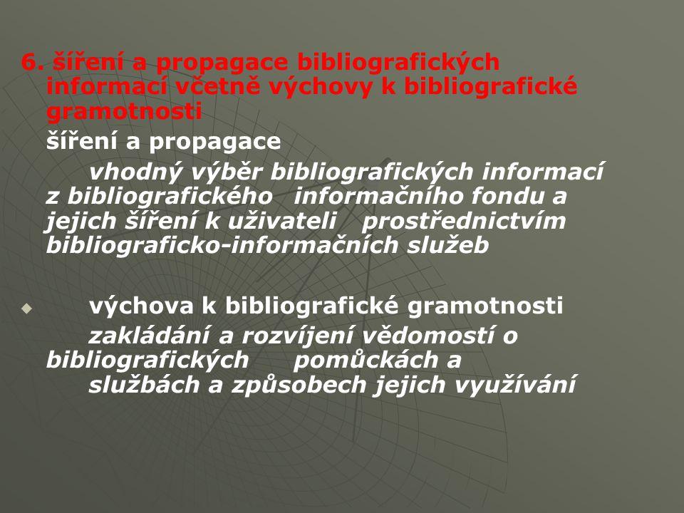 6. šíření a propagace bibliografických informací včetně výchovy k bibliografické gramotnosti