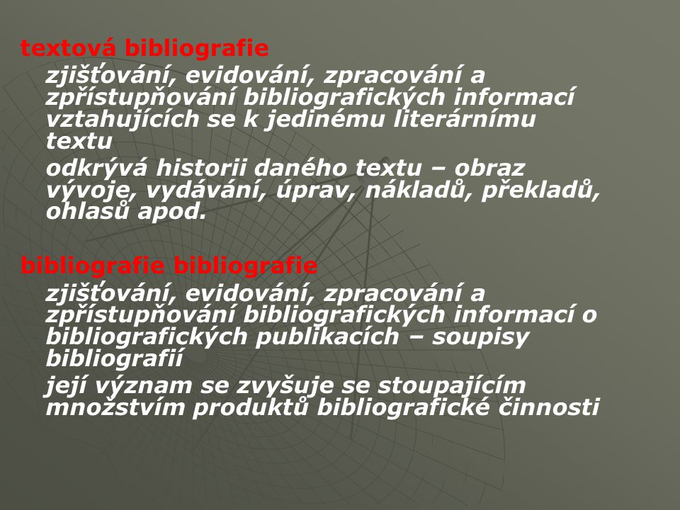 textová bibliografie zjišťování, evidování, zpracování a zpřístupňování bibliografických informací vztahujících se k jedinému literárnímu textu.