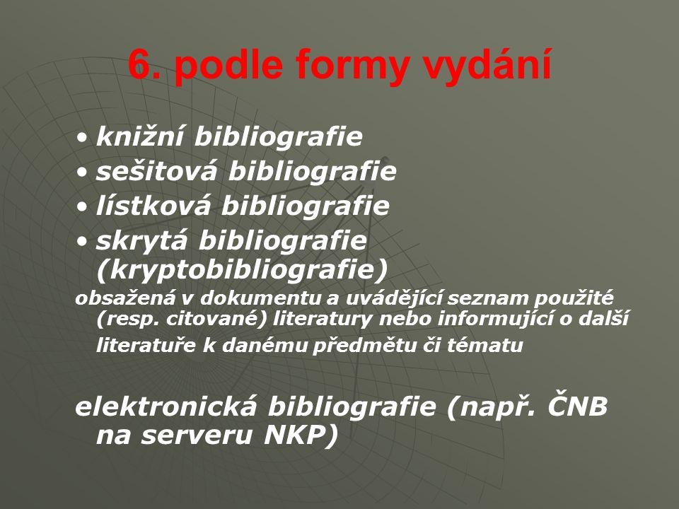 6. podle formy vydání knižní bibliografie sešitová bibliografie