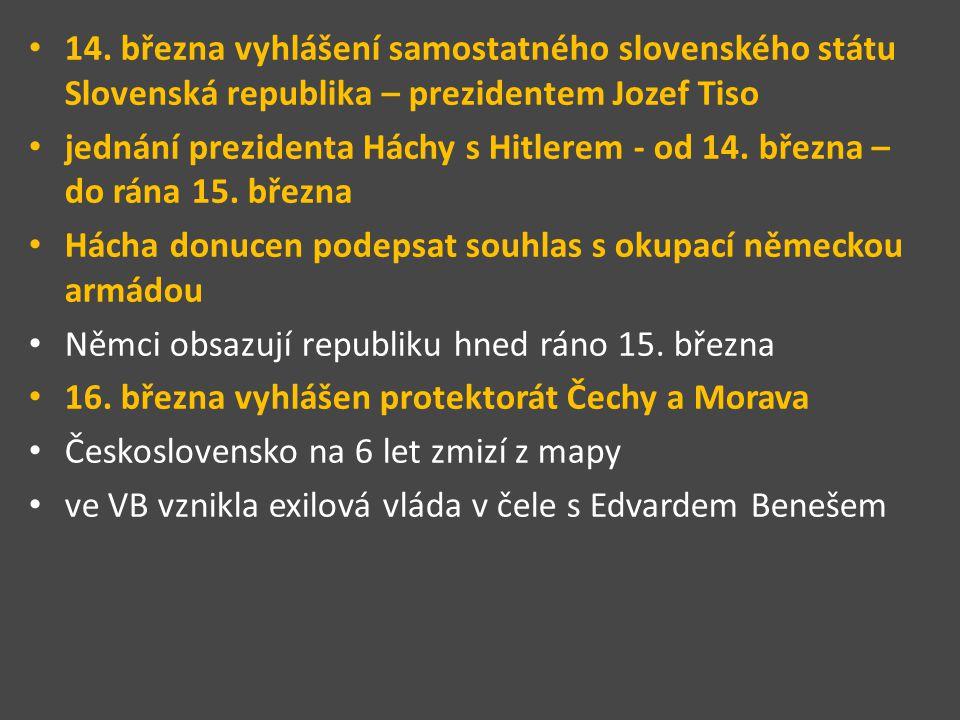 14. března vyhlášení samostatného slovenského státu Slovenská republika – prezidentem Jozef Tiso