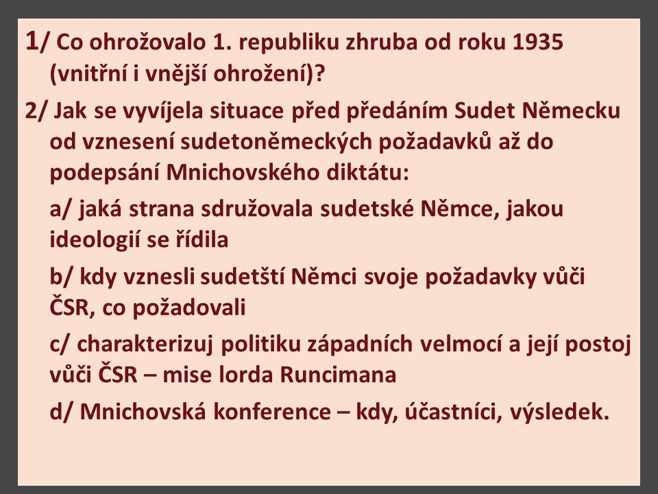 1/ Co ohrožovalo 1. republiku zhruba od roku 1935 (vnitřní i vnější ohrožení)