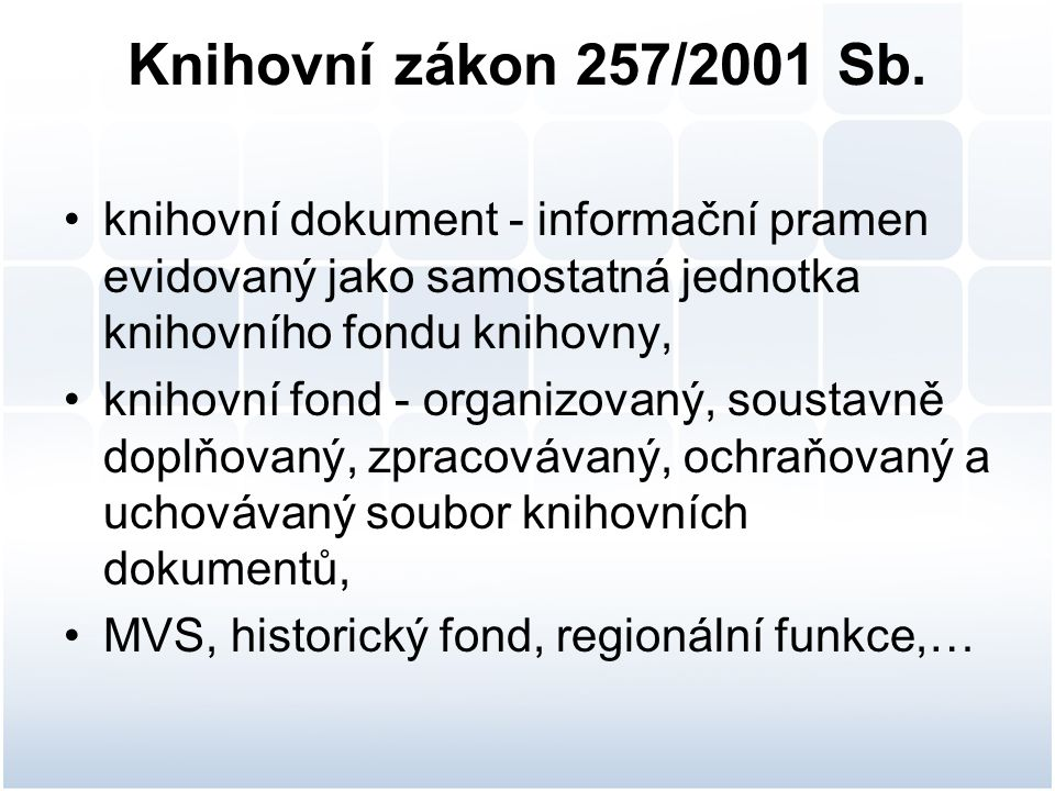 Knihovní zákon 257/2001 Sb. knihovní dokument - informační pramen evidovaný jako samostatná jednotka knihovního fondu knihovny,