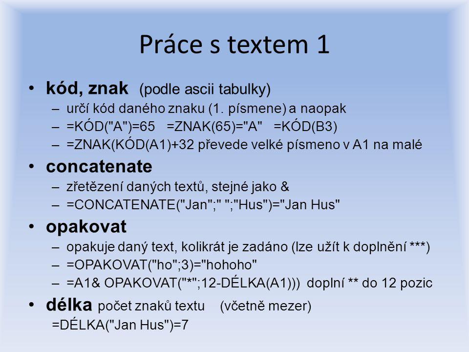 Práce s textem 1 kód, znak (podle ascii tabulky) concatenate opakovat
