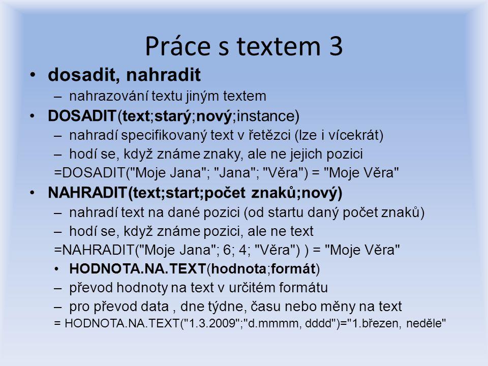 Práce s textem 3 dosadit, nahradit DOSADIT(text;starý;nový;instance)
