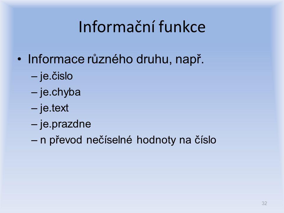 Informační funkce Informace různého druhu, např. je.čislo je.chyba