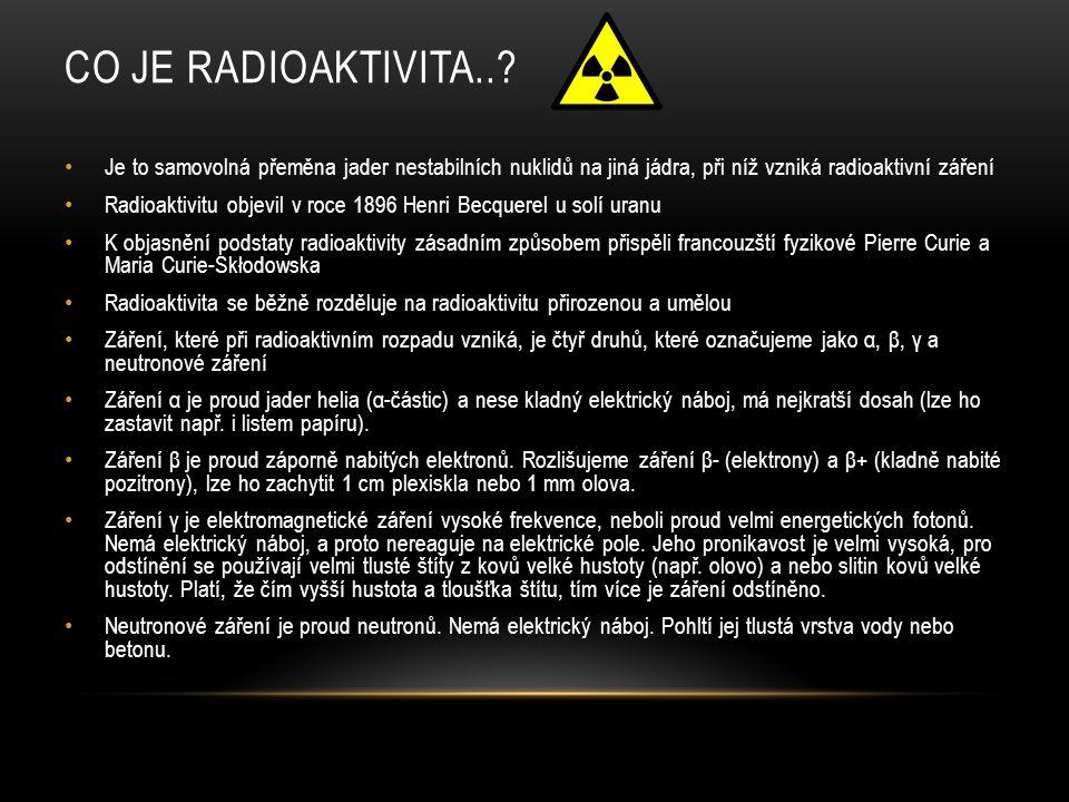 Co je radioaktivita.. Je to samovolná přeměna jader nestabilních nuklidů na jiná jádra, při níž vzniká radioaktivní záření.