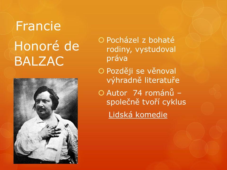 Francie Honoré de BALZAC Pocházel z bohaté rodiny, vystudoval práva