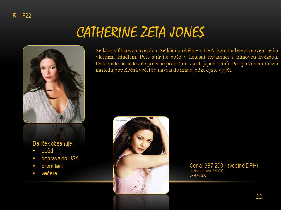 Catherine Zeta Jones R – F22 Balíček obsahuje: oběd doprava do USA