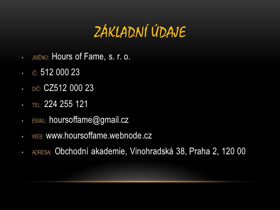 Základní Údaje JMÉNO: Hours of Fame, s. r. o. IČ: 512 000 23