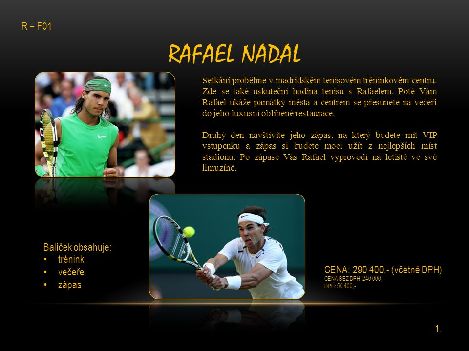 Rafael nadal R – F01 Balíček obsahuje: trénink večeře zápas