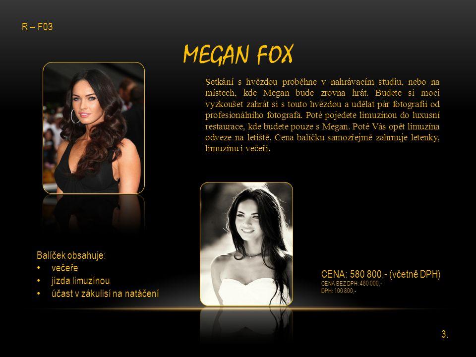 MEGAN FOX R – F03 Balíček obsahuje: večeře jízda limuzínou