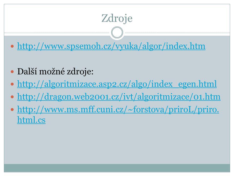 Zdroje http://www.spsemoh.cz/vyuka/algor/index.htm Další možné zdroje: