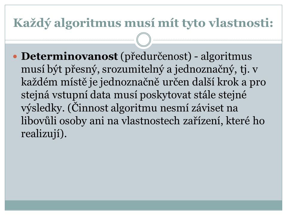 Každý algoritmus musí mít tyto vlastnosti: