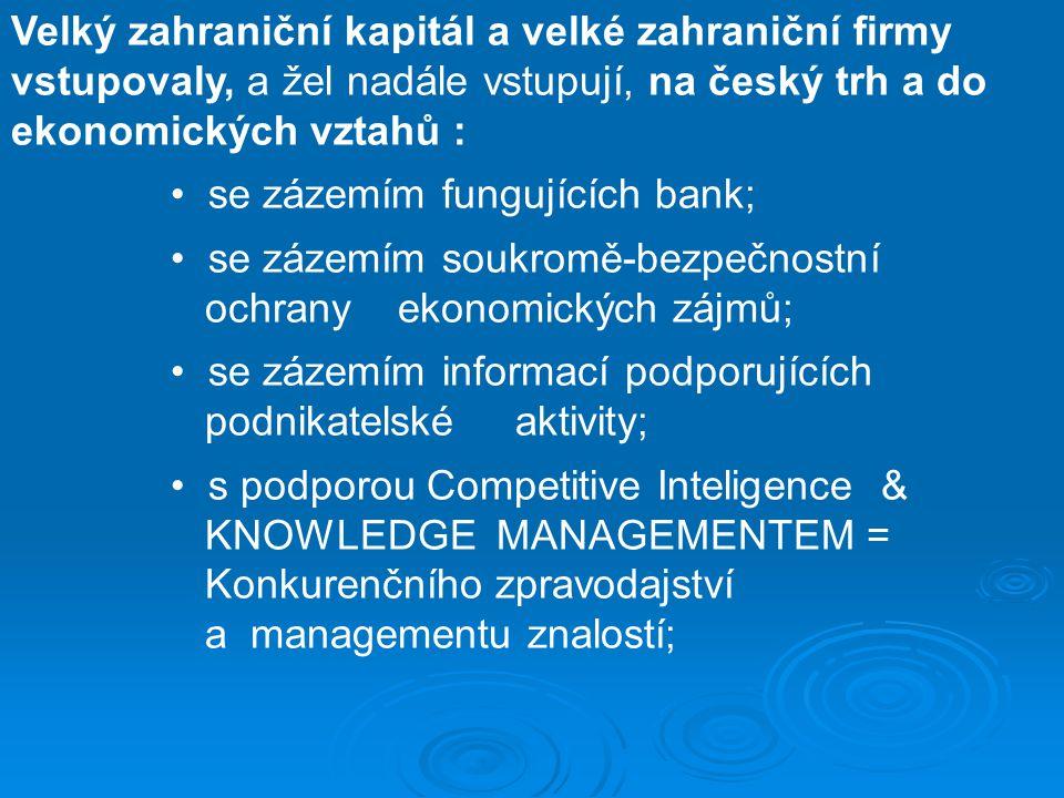 Velký zahraniční kapitál a velké zahraniční firmy vstupovaly, a žel nadále vstupují, na český trh a do ekonomických vztahů :