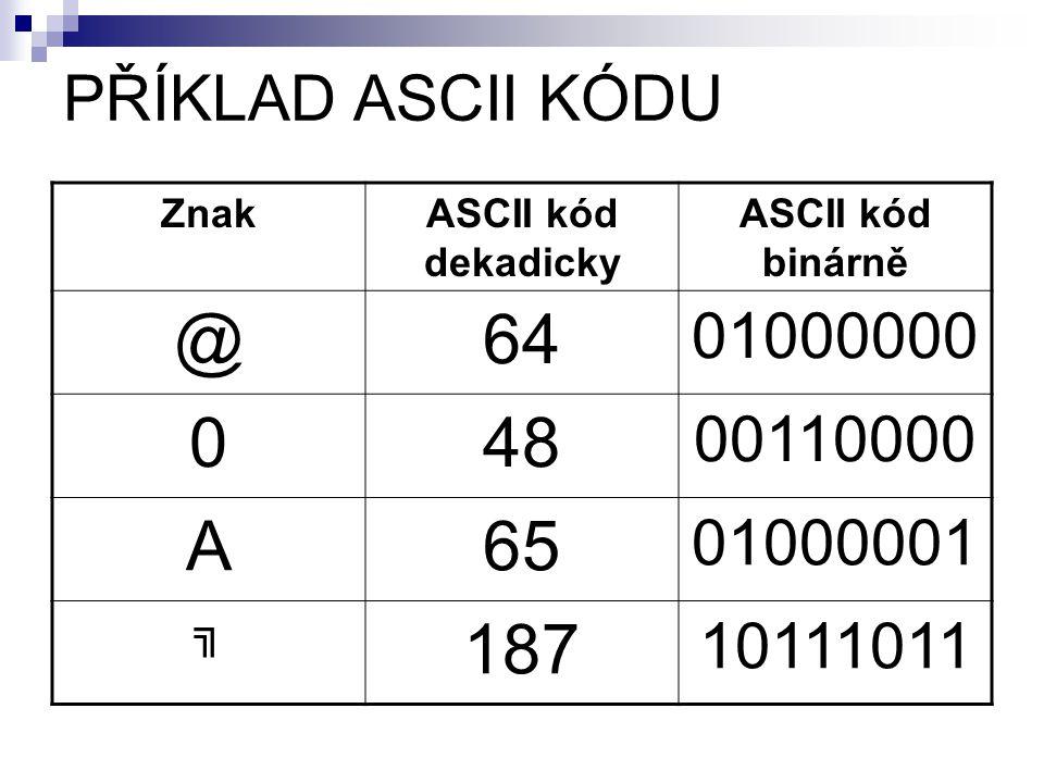 PŘÍKLAD ASCII KÓDU Znak. ASCII kód dekadicky. ASCII kód binárně. @ 64. 01000000. 48. 00110000.