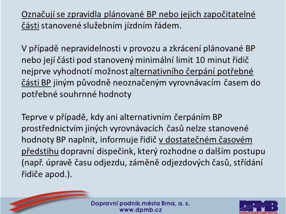 Označují se zpravidla plánované BP nebo jejich započitatelné části stanovené služebním jízdním řádem.