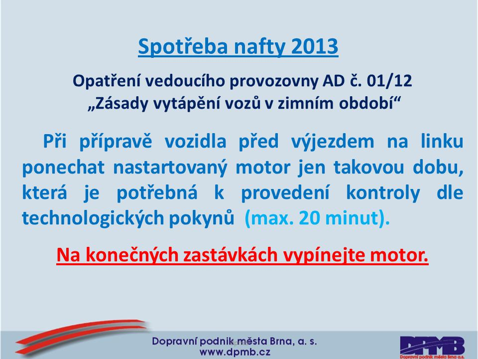 Spotřeba nafty 2013 Na konečných zastávkách vypínejte motor.