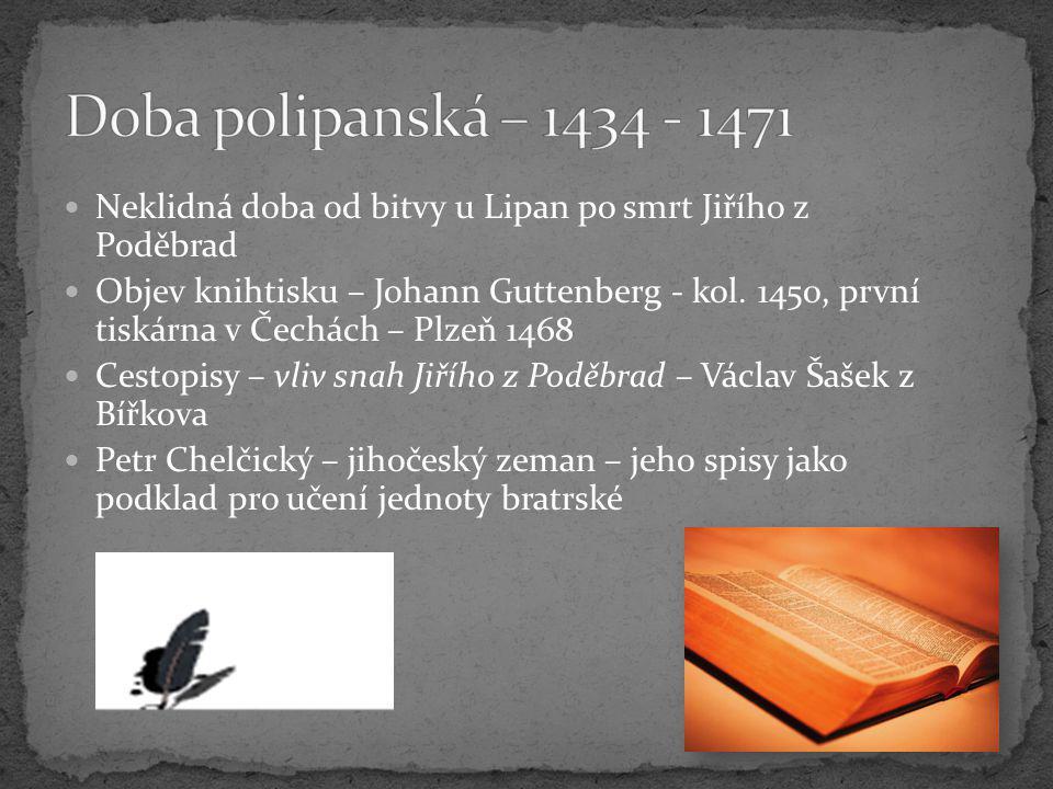 Doba polipanská – 1434 - 1471 Neklidná doba od bitvy u Lipan po smrt Jiřího z Poděbrad.